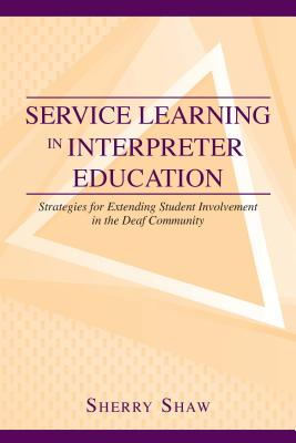 Service Learning in Interpreter Education By Shaw, Sherry